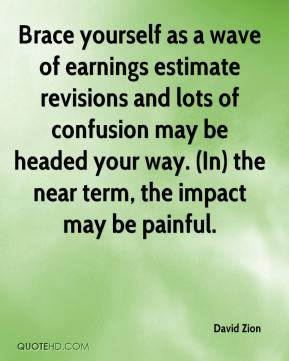 David Zion - Brace yourself as a wave of earnings estimate revisions and lots of confusion may be headed your way. (In) the near term, the impact may be painful.