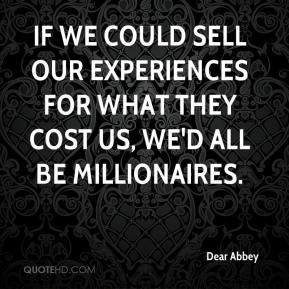Dear Abbey - If we could sell our experiences for what they cost us, we'd all be millionaires.