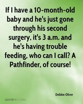 Debbie Oliver - If I have a 10-month-old baby and he's just gone through his second surgery, it's 3 a.m. and he's having trouble feeding, who can I call? A Pathfinder, of course!