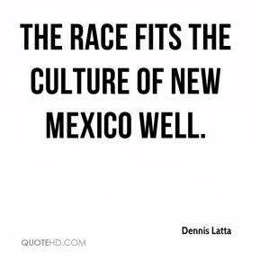 Dennis Latta - The race fits the culture of New Mexico well.