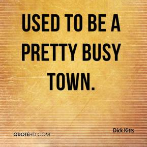 Dick Kitts - Used to be a pretty busy town.
