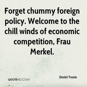 Dmitri Trenin - Forget chummy foreign policy. Welcome to the chill winds of economic competition, Frau Merkel.