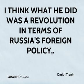 Dmitri Trenin - I think what he did was a revolution in terms of Russia's foreign policy.