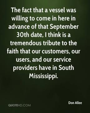 Don Allee - The fact that a vessel was willing to come in here in advance of that September 30th date, I think is a tremendous tribute to the faith that our customers, our users, and our service providers have in South Mississippi.