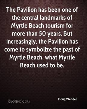 Doug Wendel - The Pavilion has been one of the central landmarks of Myrtle Beach tourism for more than 50 years. But increasingly, the Pavilion has come to symbolize the past of Myrtle Beach, what Myrtle Beach used to be.