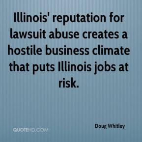 Doug Whitley - Illinois' reputation for lawsuit abuse creates a hostile business climate that puts Illinois jobs at risk.