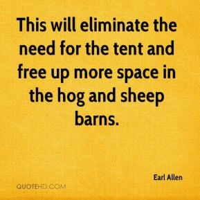 Earl Allen - This will eliminate the need for the tent and free up more space in the hog and sheep barns.