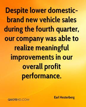 Earl Hesterberg - Despite lower domestic-brand new vehicle sales during the fourth quarter, our company was able to realize meaningful improvements in our overall profit performance.