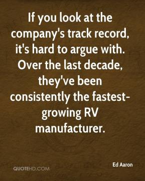 Ed Aaron - If you look at the company's track record, it's hard to argue with. Over the last decade, they've been consistently the fastest-growing RV manufacturer.