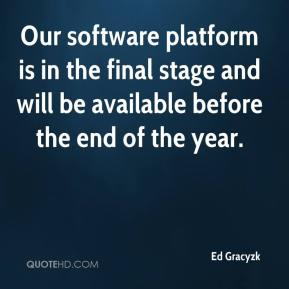 Ed Gracyzk - Our software platform is in the final stage and will be available before the end of the year.