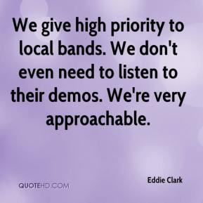 Eddie Clark - We give high priority to local bands. We don't even need to listen to their demos. We're very approachable.