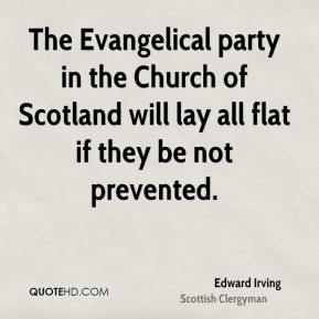 The Evangelical party in the Church of Scotland will lay all flat if they be not prevented.