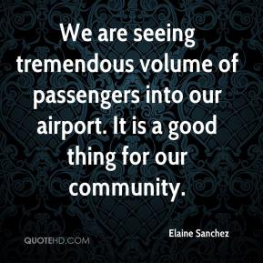 Elaine Sanchez - We are seeing tremendous volume of passengers into our airport. It is a good thing for our community.