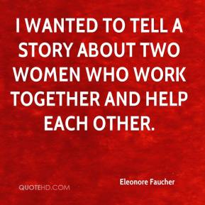 Eleonore Faucher - I wanted to tell a story about two women who work together and help each other.