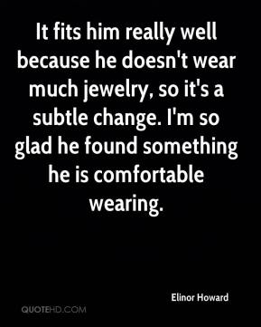 Elinor Howard - It fits him really well because he doesn't wear much jewelry, so it's a subtle change. I'm so glad he found something he is comfortable wearing.