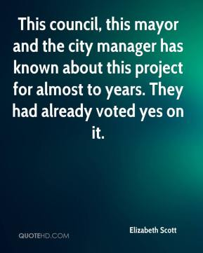 Elizabeth Scott - This council, this mayor and the city manager has known about this project for almost to years. They had already voted yes on it.