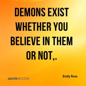 Emily Rose - Demons exist whether you believe in them or not.