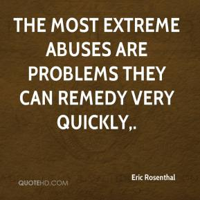 Eric Rosenthal - The most extreme abuses are problems they can remedy very quickly.