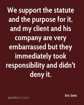 Eric Seitz - We support the statute and the purpose for it, and my client and his company are very embarrassed but they immediately took responsibility and didn't deny it.