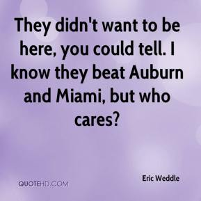 Eric Weddle - They didn't want to be here, you could tell. I know they beat Auburn and Miami, but who cares?