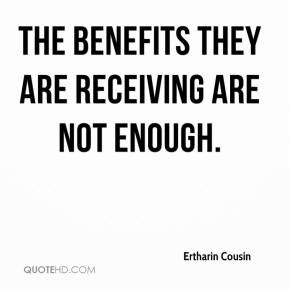 Ertharin Cousin - The benefits they are receiving are not enough.