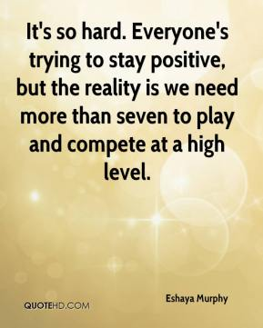 It's so hard. Everyone's trying to stay positive, but the reality is we need more than seven to play and compete at a high level.