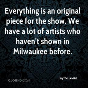 Faythe Levine - Everything is an original piece for the show. We have a lot of artists who haven't shown in Milwaukee before.