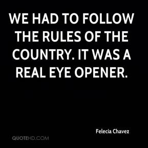 Felecia Chavez - We had to follow the rules of the country. It was a real eye opener.