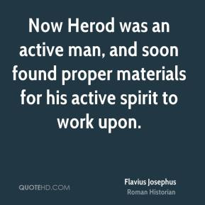Now Herod was an active man, and soon found proper materials for his active spirit to work upon.