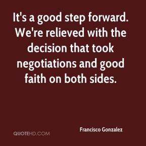 It's a good step forward. We're relieved with the decision that took negotiations and good faith on both sides.