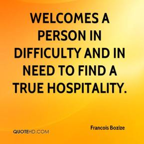 Francois Bozize - welcomes a person in difficulty and in need to find a true hospitality.