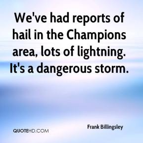 Frank Billingsley - We've had reports of hail in the Champions area, lots of lightning. It's a dangerous storm.