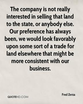The company is not really interested in selling that land to the state, or anybody else. Our preference has always been, we would look favorably upon some sort of a trade for land elsewhere that might be more consistent with our business.