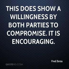 Fred Zerza - This does show a willingness by both parties to compromise. It is encouraging.