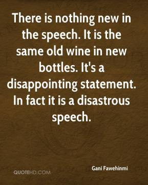There is nothing new in the speech. It is the same old wine in new bottles. It's a disappointing statement. In fact it is a disastrous speech.