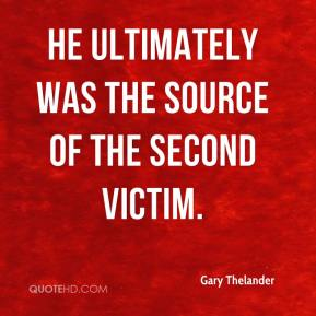 Gary Thelander - He ultimately was the source of the second victim.