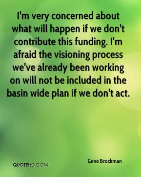 Gene Brockman - I'm very concerned about what will happen if we don't contribute this funding. I'm afraid the visioning process we've already been working on will not be included in the basin wide plan if we don't act.