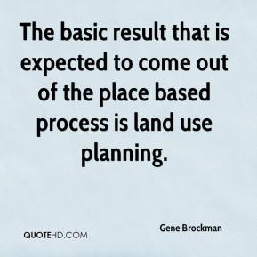 The basic result that is expected to come out of the place based process is land use planning.