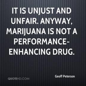 Geoff Peterson - It is unjust and unfair. Anyway, marijuana is not a performance-enhancing drug.
