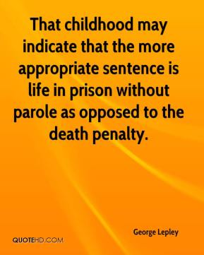 George Lepley - That childhood may indicate that the more appropriate sentence is life in prison without parole as opposed to the death penalty.