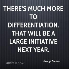George Zimmer - There's much more to differentiation. That will be a large initiative next year.