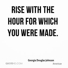 Georgia Douglas Johnson - Rise with the hour for which you were made.