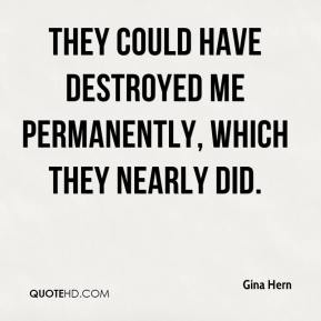 Gina Hern - They could have destroyed me permanently, which they nearly did.