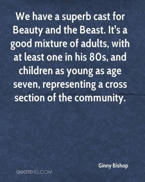 Ginny Bishop - We have a superb cast for Beauty and the Beast. It's a good mixture of adults, with at least one in his 80s, and children as young as age seven, representing a cross section of the community.