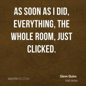 Glenn Quinn - As soon as I did, everything, the whole room, just clicked.