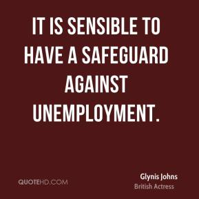 Glynis Johns - It is sensible to have a safeguard against unemployment.