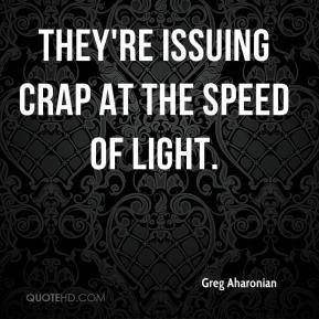Greg Aharonian - They're issuing crap at the speed of light.