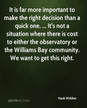 Hank Webber - It is far more important to make the right decision than a quick one. ... It's not a situation where there is cost to either the observatory or the Williams Bay community. We want to get this right.