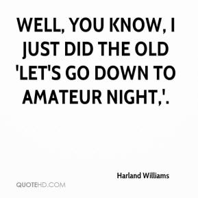 Harland Williams - Well, you know, I just did the old 'let's go down to amateur night,'.