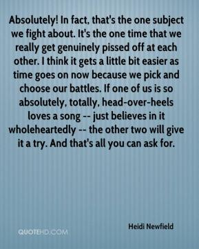Absolutely! In fact, that's the one subject we fight about. It's the one time that we really get genuinely pissed off at each other. I think it gets a little bit easier as time goes on now because we pick and choose our battles. If one of us is so absolutely, totally, head-over-heels loves a song -- just believes in it wholeheartedly -- the other two will give it a try. And that's all you can ask for.